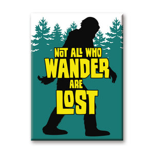 Not All Who Wander Are Lost Bigfoot Flat Magnet