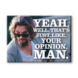 Yea, Well That's Just, Like, Your Opinion, Man The Big Lebowski Flat Magnet
