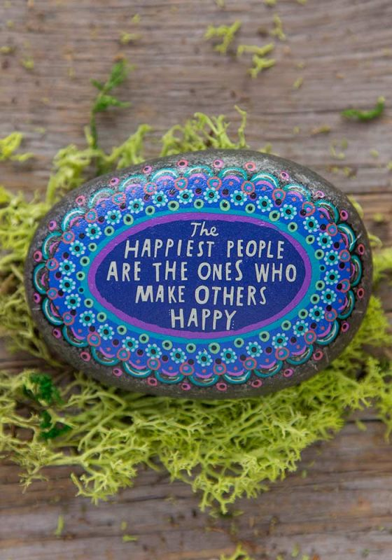 The Happiest People Are the Ones Who Make Others Happy Happiness Rock