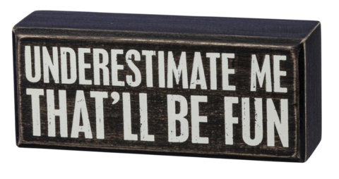 Underestimate Me - That'll Be Fun Box Sign