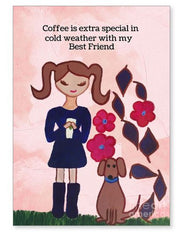 a greeting card that reads coffee is extra special in cold weather with my best friend the background is pink a girl in brown hair and pigtails hold a cup of coffee and her dog sits next to her dress is purple and dog is brown