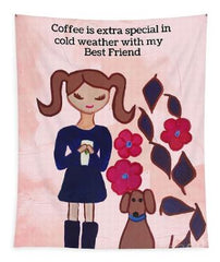 This is a hanging tapestry Coffee is extra special with your best friend is quote written on top of this girl in pigtails holding coffee with her dog standing next to her background is pink dog is brown and her dress is purple