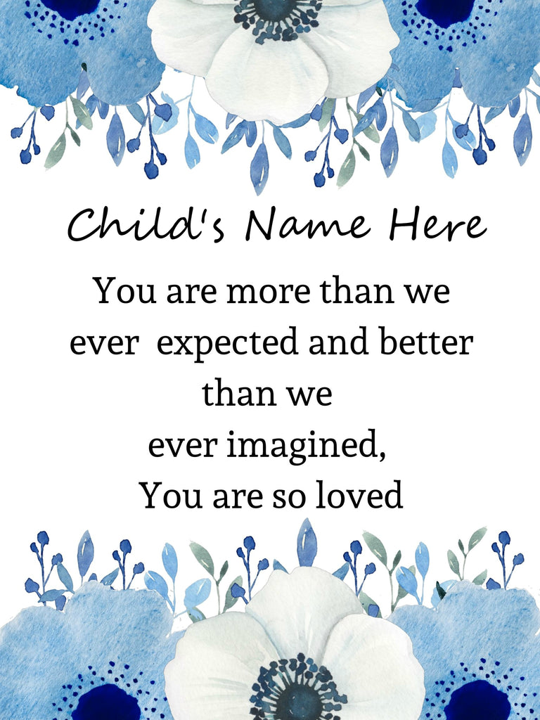 Blue and white watercolor flowers top and bottom of page white background in middle black text is written child name here you are more than we ever expected and better than we ever imagined