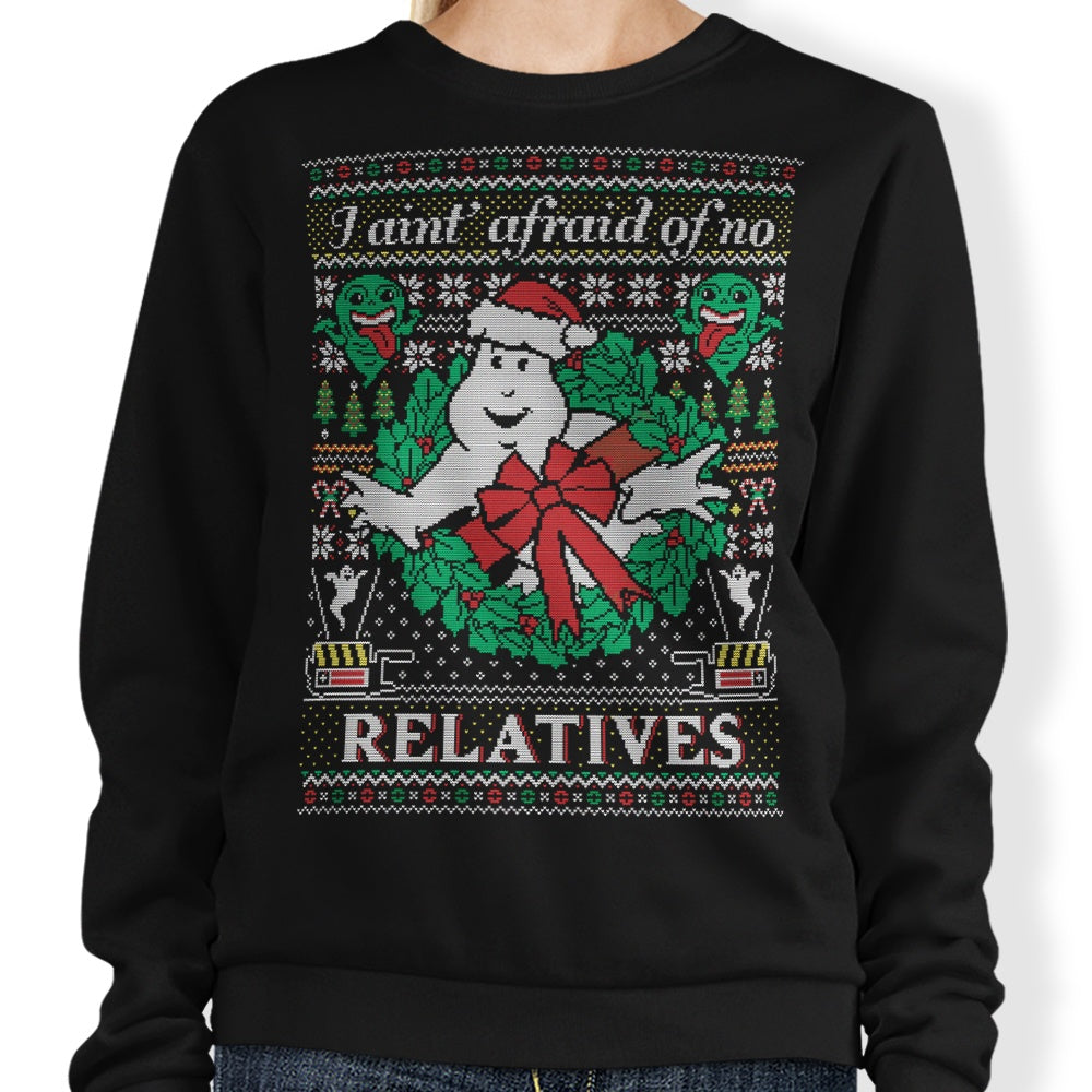 I Ain't Afraid of No Relatives - Sweatshirt