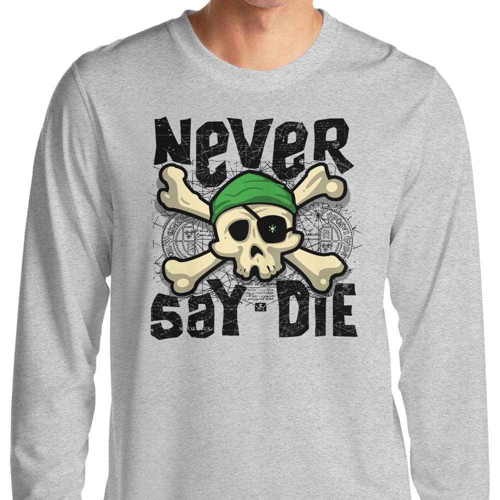 Never Say Die - Long Sleeve T-Shirt