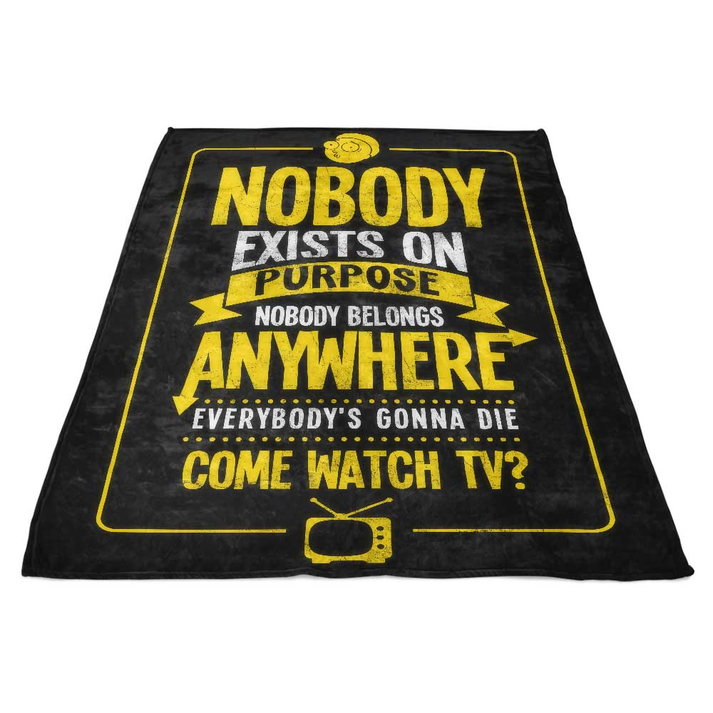 Nobody Exists on Purpose - Fleece Blanket