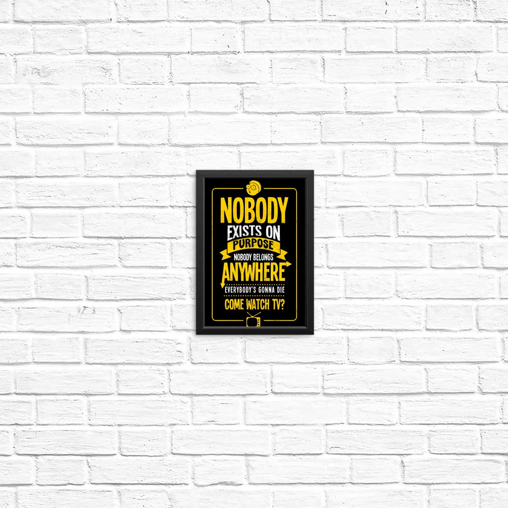 Nobody Exists on Purpose - Posters & Prints