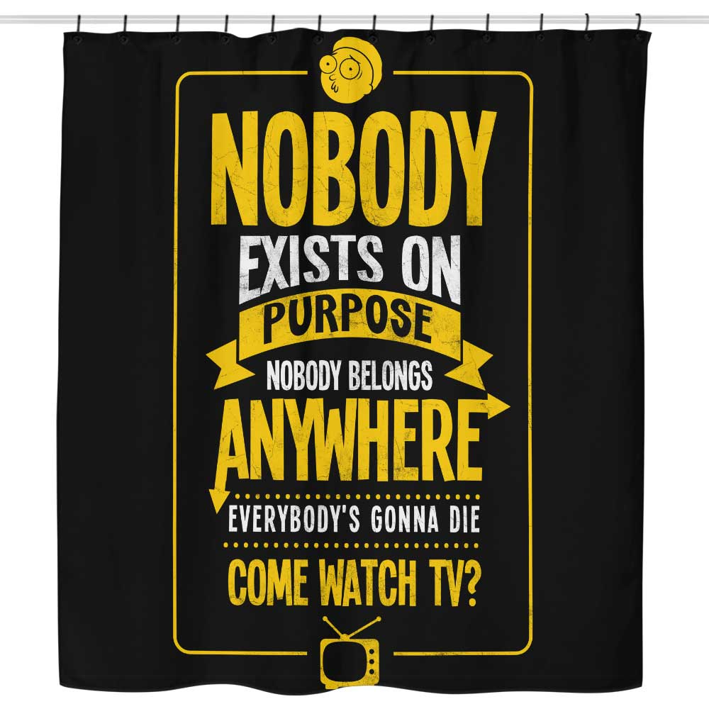 Nobody Exists on Purpose - Shower Curtain