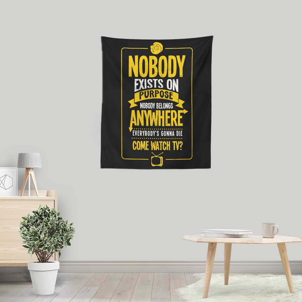 Nobody Exists on Purpose - Wall Tapestry