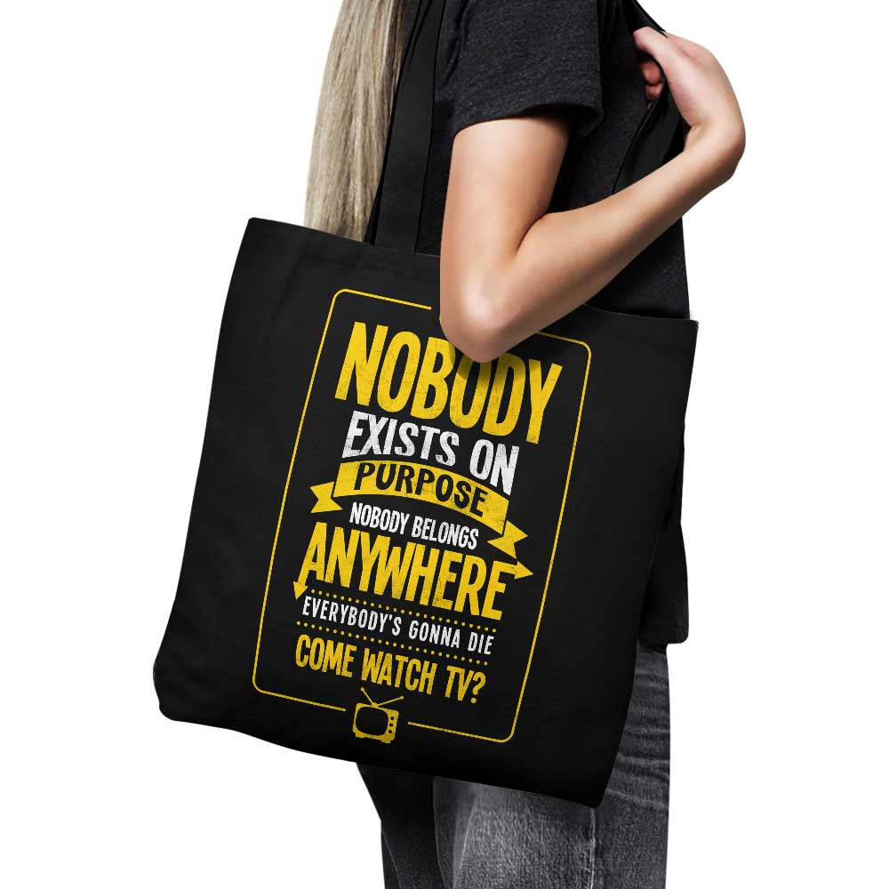 Nobody Exists on Purpose - Tote Bag