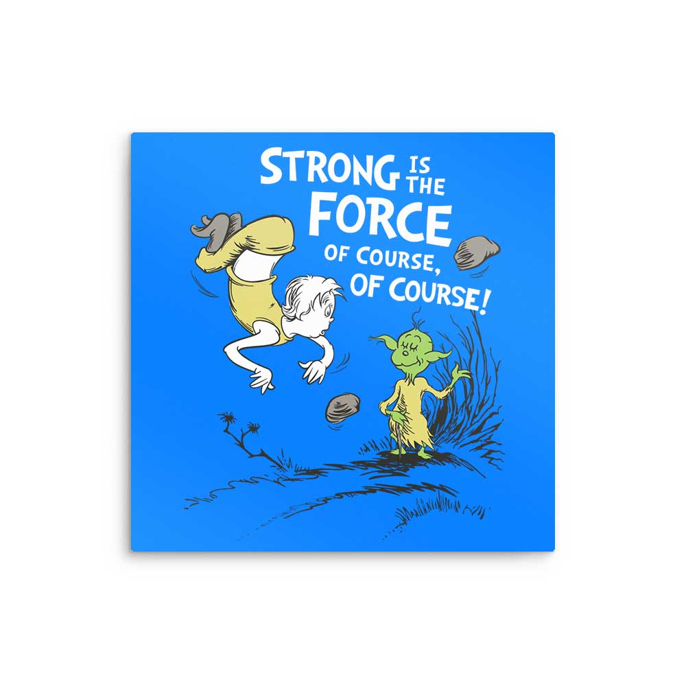 Strong is the Force, Of Course - Metal Print