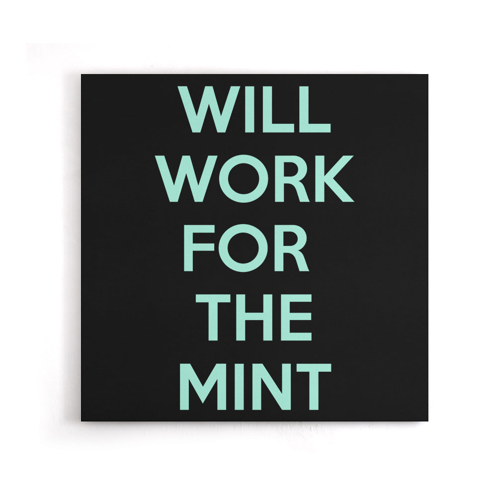 Will Work for the Mint - Canvas Print