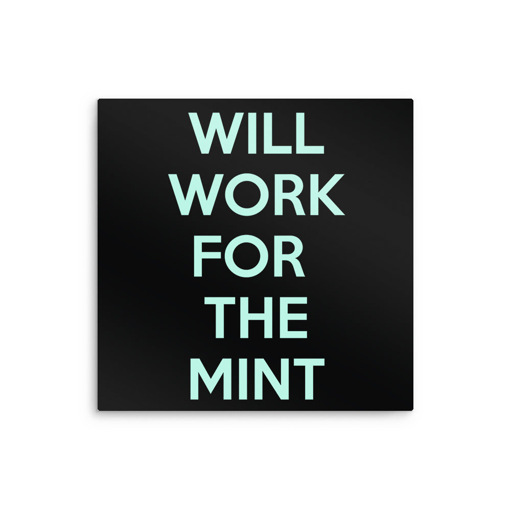 Will Work for the Mint - Metal Print