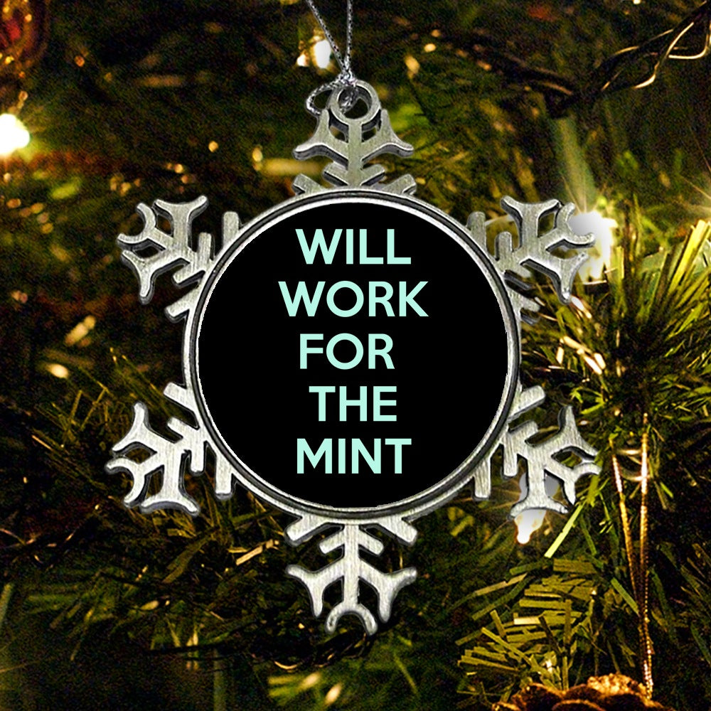 Will Work for the Mint - Ornament