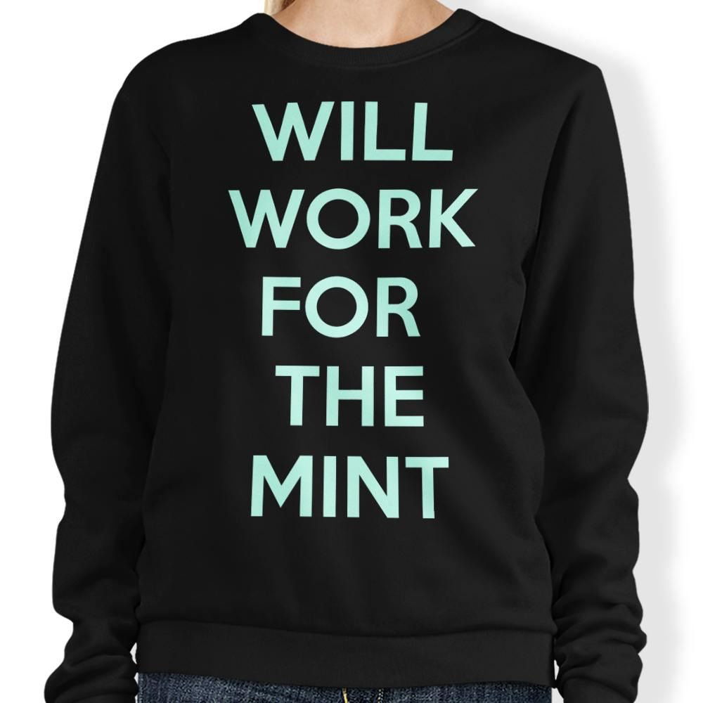 Will Work for the Mint - Sweatshirt