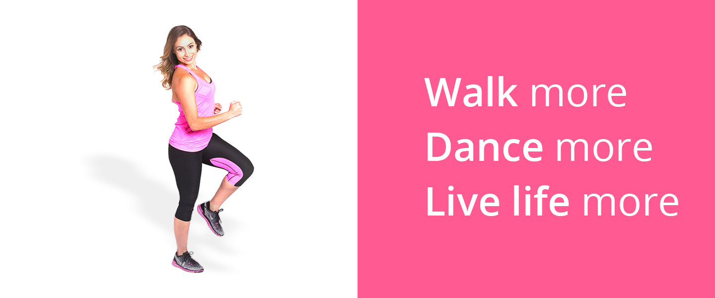 Walk more Dance more Live Life more