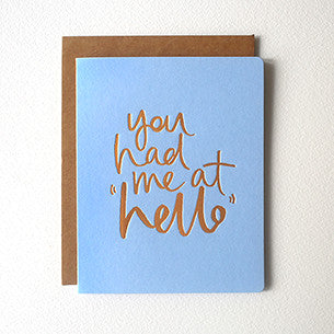 BESPOKE LETTERPRESS GREETING CARD - YOU HAD ME AT HELLO (FOIL)