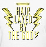 Hair Layed By The Gods (Shirt)
