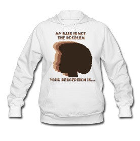 My Hair Is Not The Problem Your Perception Is (Hoodie)