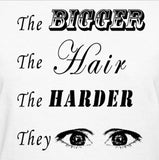 The Bigger The Hair The Harder They Stare (Hoodie)