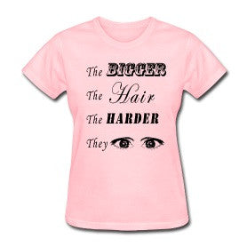 The Bigger The Hair The Harder They Stare (Shirt)