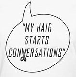 My Hair Starts Conversations (Shirt)