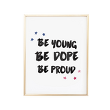Be Young Be Dope Be Proud Art Print