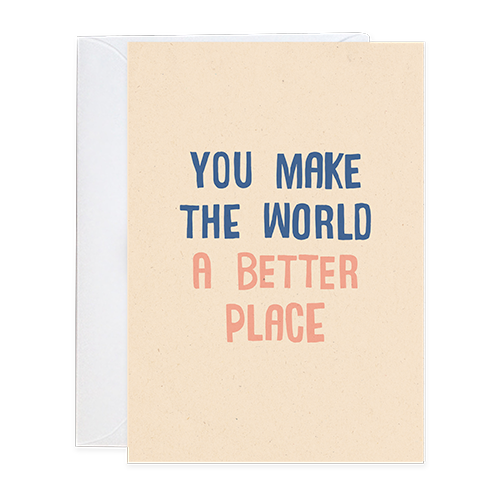 You make the world a better place Greeting Card