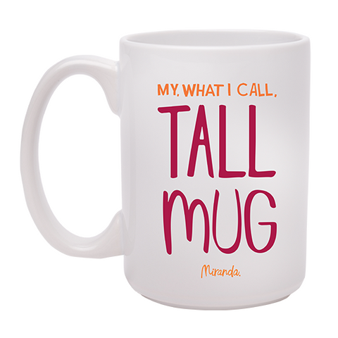 My, what I call, tall mug