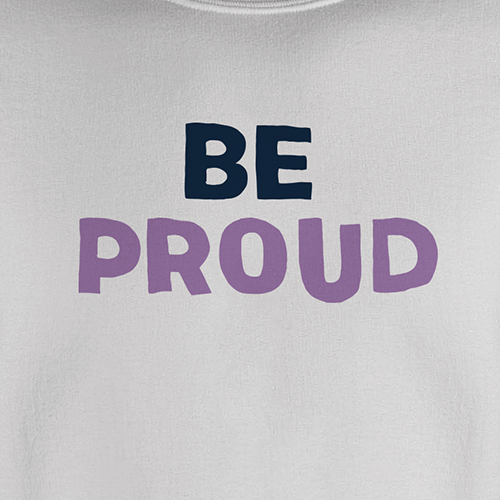 Be Proud Sweatshirt