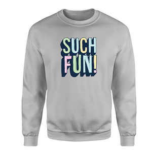Such Fun! Sweatshirt