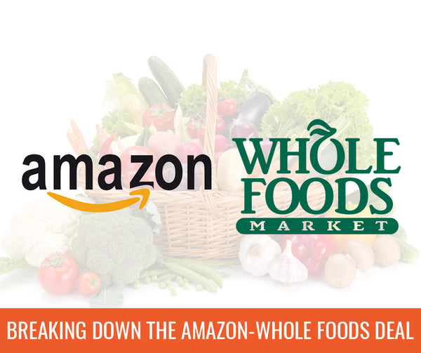 Breaking down Amazon's purchase of Whole Foods