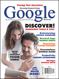 Genealogy Research Using Google - $8.50 for PDF & $9.95 for Print Edition