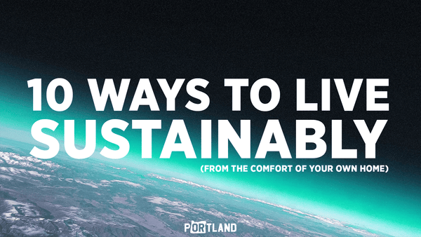 10 Things You Can Do For The Planet From Home. - Portland Gear