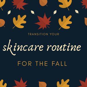 TRANSITION YOUR SKINCARE ROUTINE FOR THE FALL