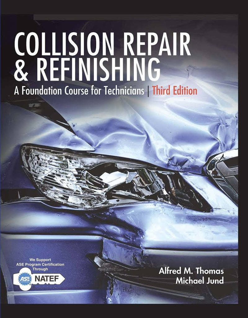 Collision Repair and Refinishing: A Foundation Course for Technicians, 3rd Edition