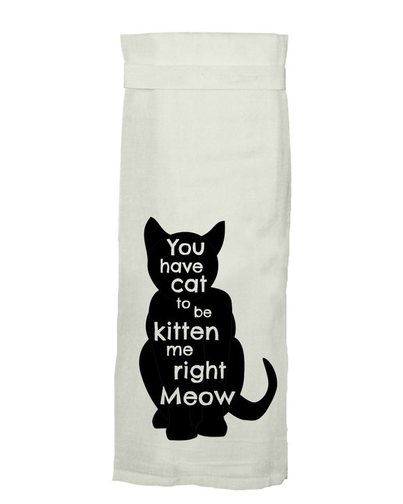 You Have Cat To Be Kitten Me Right Meow® HANG TIGHT TOWEL