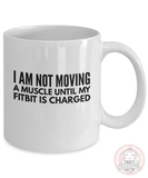 I am NOT Moving until my Fitbit is Charged Coffee or Tea Mug