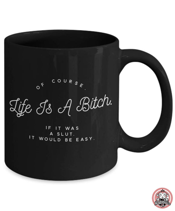 Life is a Bitch Coffee or Tea Mug