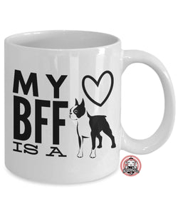 BOSTON TERRIER is My BFF Best Friend Forever Coffee Mug
