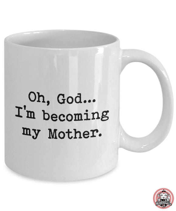 I'm Becoming My Mother Coffee Mug by Monkeytailz