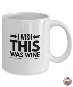 I Wish This Was WINE Coffee Mug for Wine Lovers