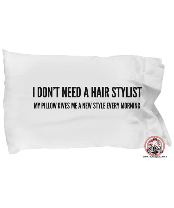 I Don't Need a Hair Stylist Bad Hair Day Funny Pillowcase