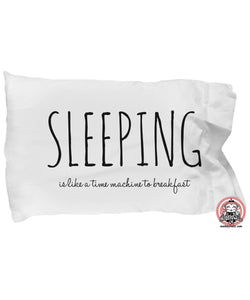 Sleeping is Like a Time Machine to Breakfast Funny Pillowcase