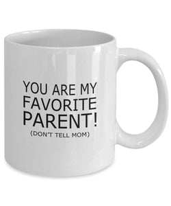 Dad Favorite Parent Don't Tell Mom Funny Coffee Mug