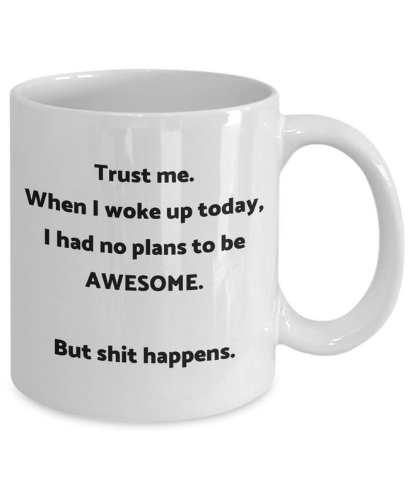Trust Me Coffee or Tea Mug Awesome Happens