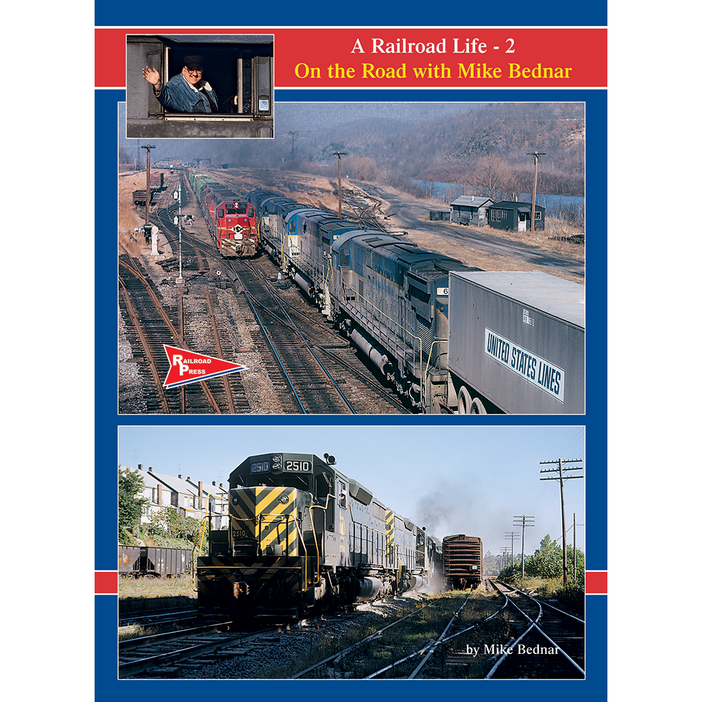 A Railroad Life: On the Road with Mike Bednar, Volume 1