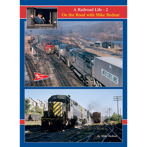 A Railroad Life: On the Road with Mike Bednar, Volume 2