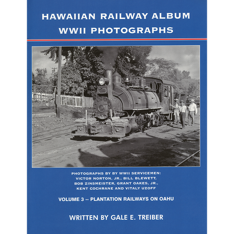 Hawaiian Railway Album WWII Photographs, Volume 3: Plantation Railways on Oahu