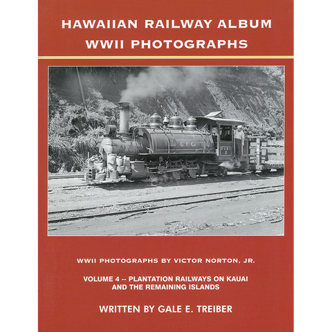 Hawaiian Railway Album WWII Photographs, Volume 4: Plantation Railways on Kauai and the Remaining Islands